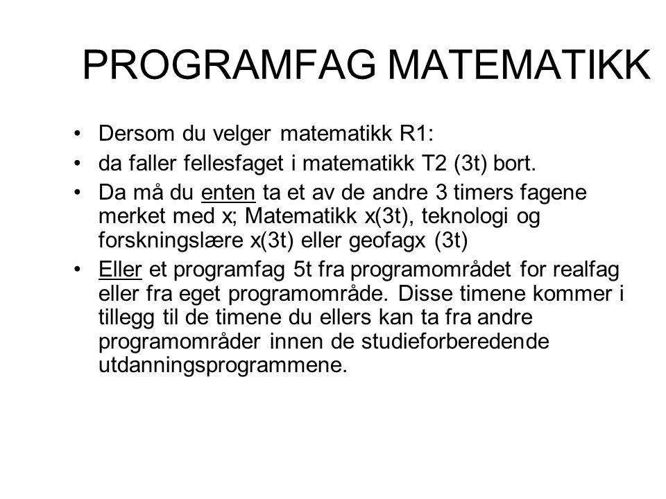 PROGRAMFAG MATEMATIKK Dersom du velger matematikk R1: da faller fellesfaget i matematikk T2 (3t) bort. Da må du enten ta et av de andre 3 timers fagen