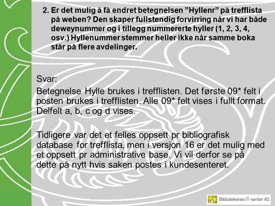 2.Er det mulig å få endret betegnelsen Hyllenr på trefflista på weben.