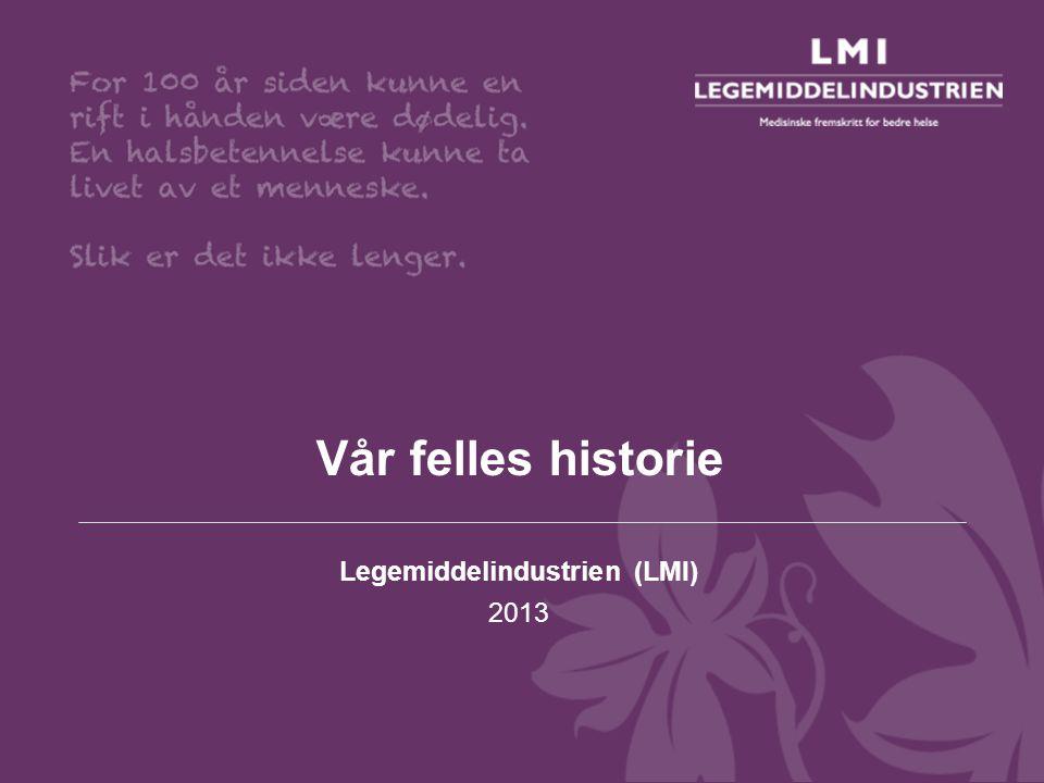 Vår felles historie Legemiddelindustrien (LMI) 2013
