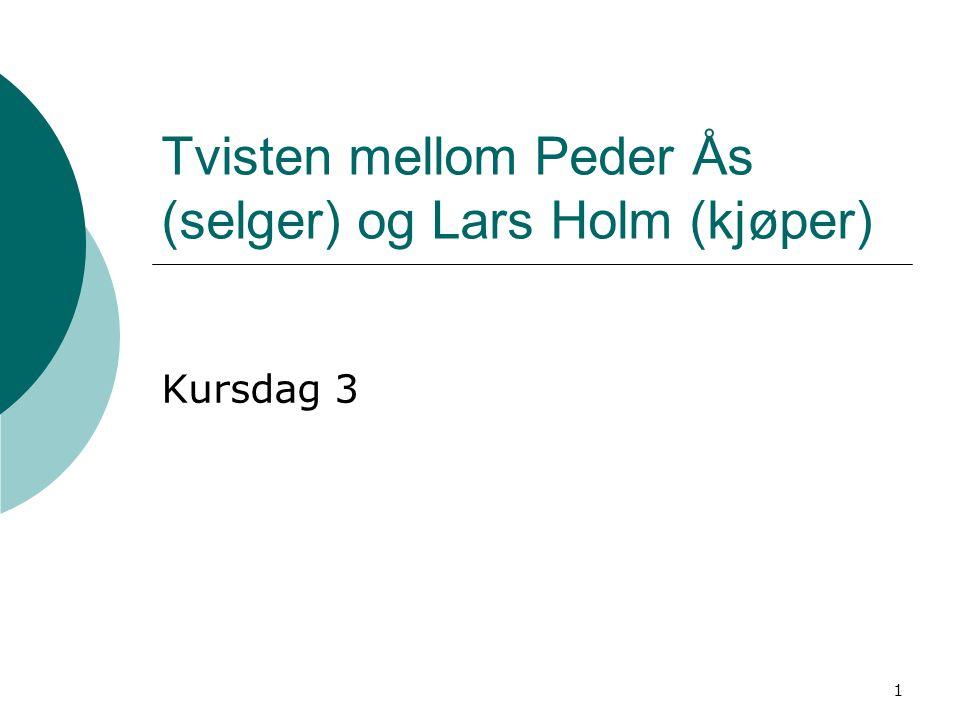 1 Tvisten mellom Peder Ås (selger) og Lars Holm (kjøper) Kursdag 3