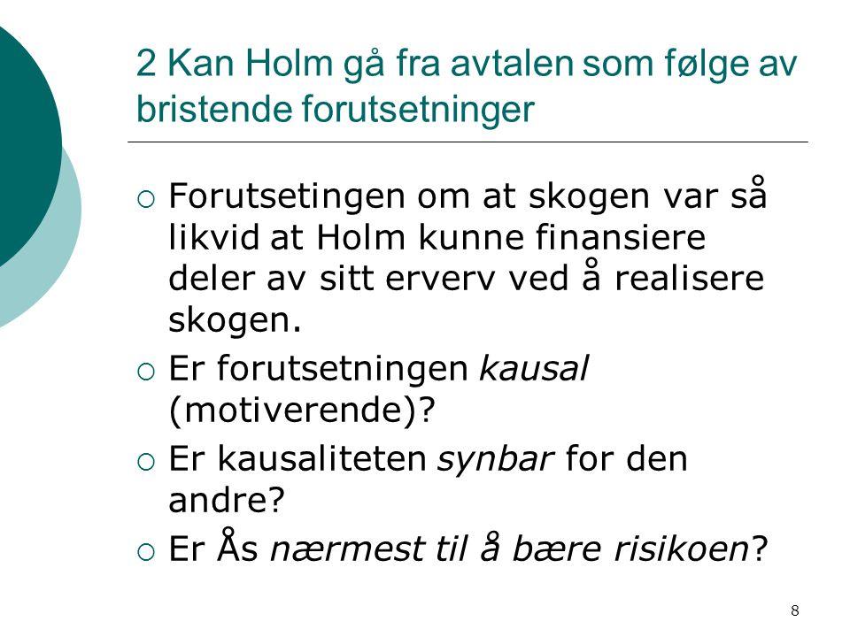 8 2 Kan Holm gå fra avtalen som følge av bristende forutsetninger  Forutsetingen om at skogen var så likvid at Holm kunne finansiere deler av sitt er