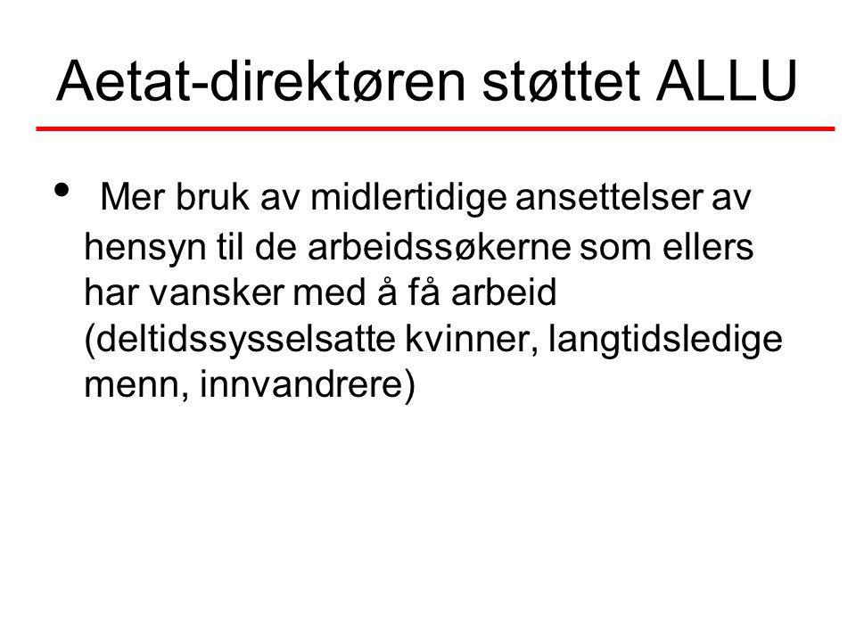 Aetat-direktøren støttet ALLU Mer bruk av midlertidige ansettelser av hensyn til de arbeidssøkerne som ellers har vansker med å få arbeid (deltidssyss