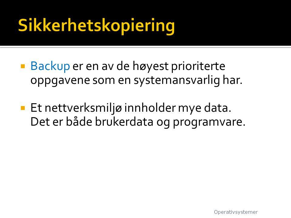  Backup er en av de høyest prioriterte oppgavene som en systemansvarlig har.