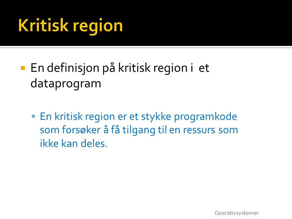  En definisjon på kritisk region i et dataprogram  En kritisk region er et stykke programkode som forsøker å få tilgang til en ressurs som ikke kan deles.