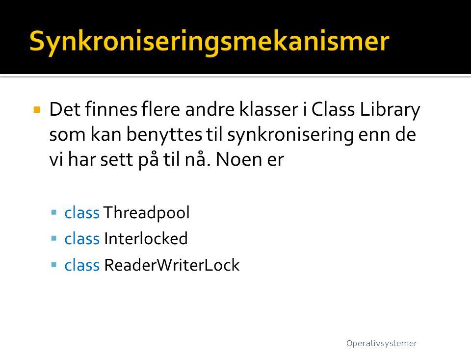  Det finnes flere andre klasser i Class Library som kan benyttes til synkronisering enn de vi har sett på til nå.