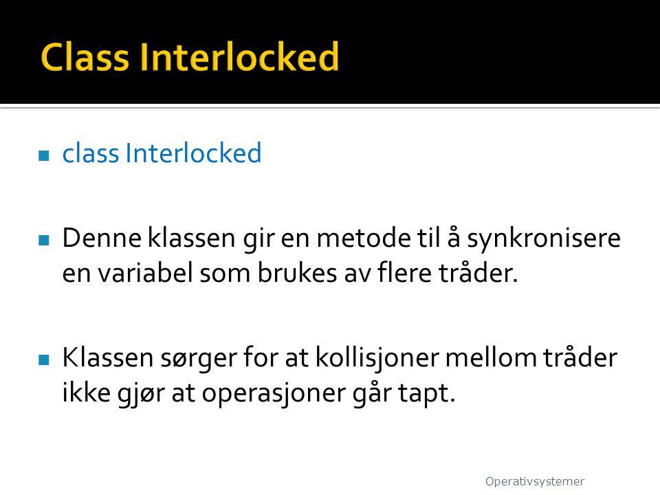 class Interlocked Denne klassen gir en metode til å synkronisere en variabel som brukes av flere tråder.