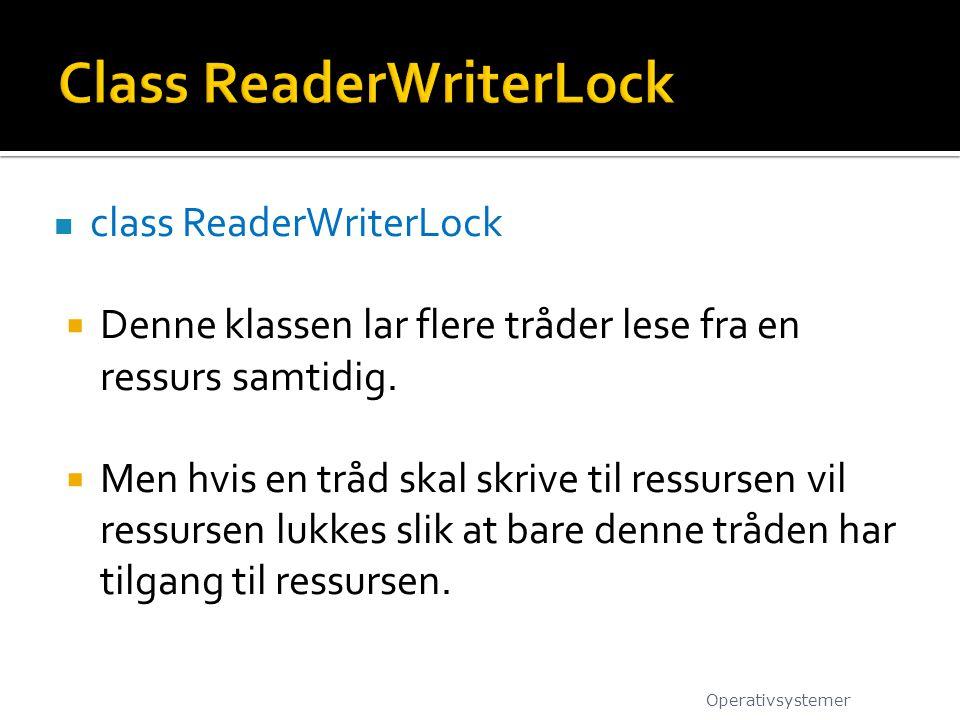 class ReaderWriterLock  Denne klassen lar flere tråder lese fra en ressurs samtidig.