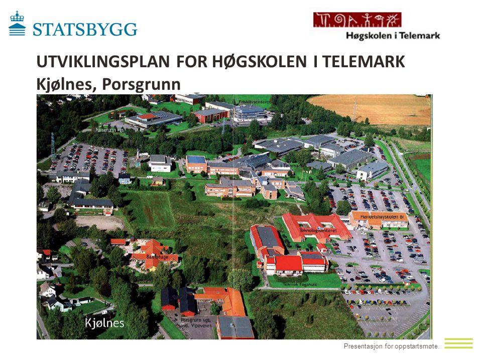 UTVIKLINGSPLAN FOR HØGSKOLEN I TELEMARK Kjølnes, Porsgrunn Presentasjon for oppstartsmøte.