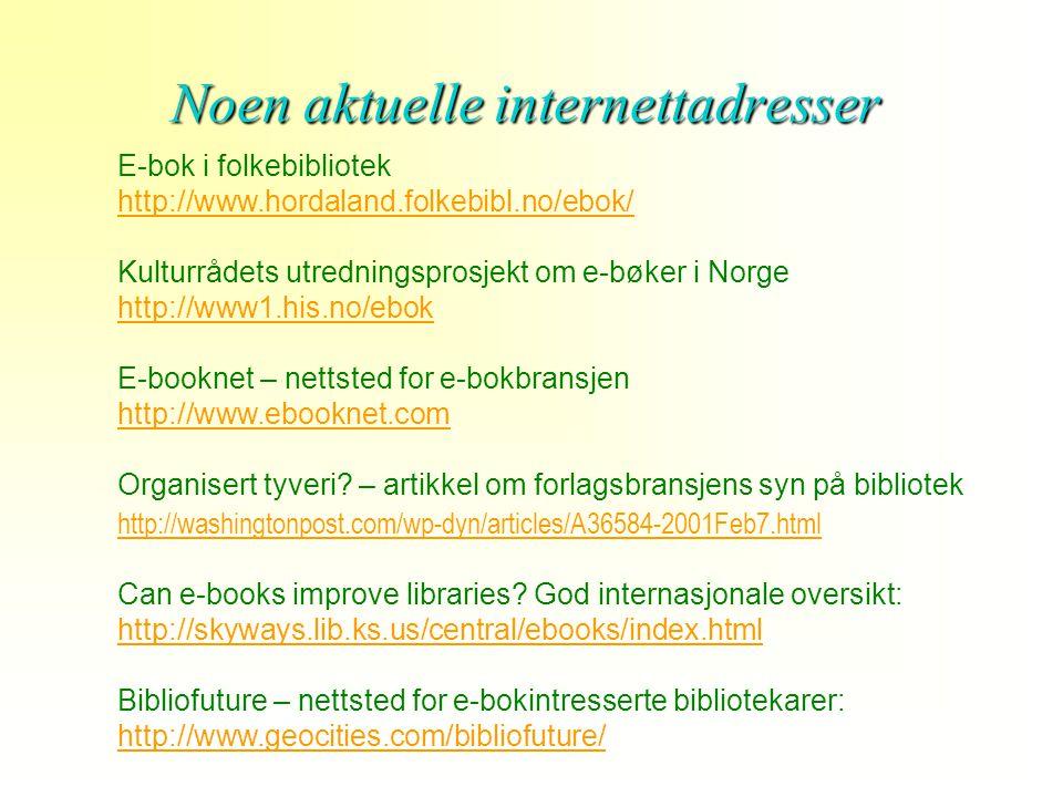 Noen aktuelle internettadresser E-bok i folkebibliotek http://www.hordaland.folkebibl.no/ebok/ Kulturrådets utredningsprosjekt om e-bøker i Norge http://www1.his.no/ebok E-booknet – nettsted for e-bokbransjen http://www.ebooknet.com Organisert tyveri.