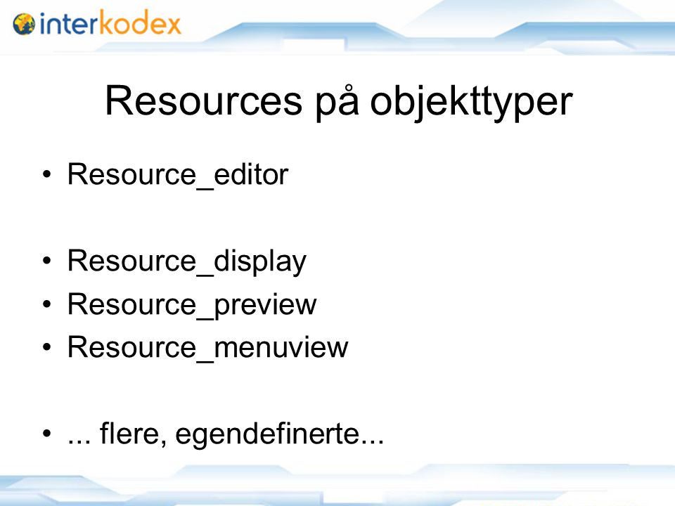 Resources på objekttyper Resource_editor Resource_display Resource_preview Resource_menuview... flere, egendefinerte...