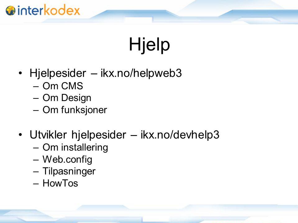 Hjelp Hjelpesider – ikx.no/helpweb3 –Om CMS –Om Design –Om funksjoner Utvikler hjelpesider – ikx.no/devhelp3 –Om installering –Web.config –Tilpasninger –HowTos