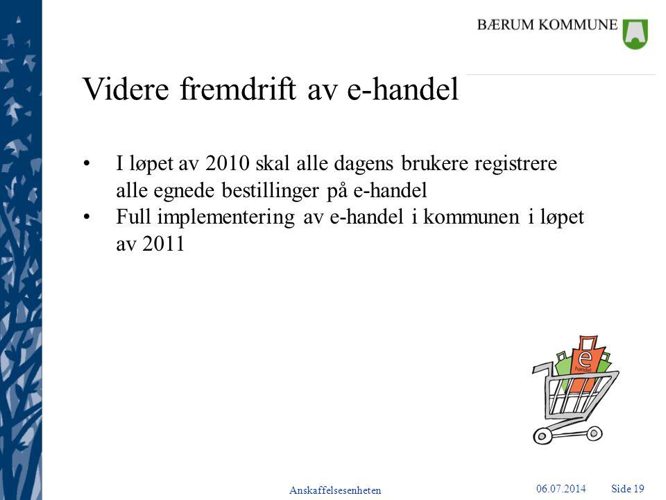 Anskaffelsesenheten Side 2006.07.2014 Oppsummering Alle som er innkjøpere i systemet i dag skal kjøpe alt som er egnet for ehandel gjennom systemet.