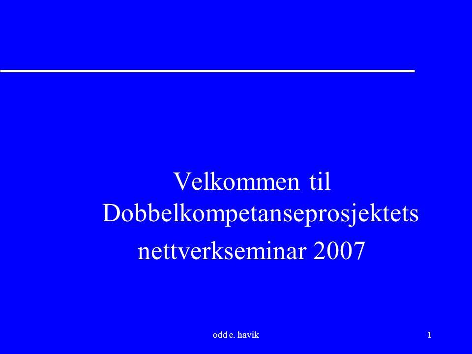 odd e. havik1 Velkommen til Dobbelkompetanseprosjektets nettverkseminar 2007