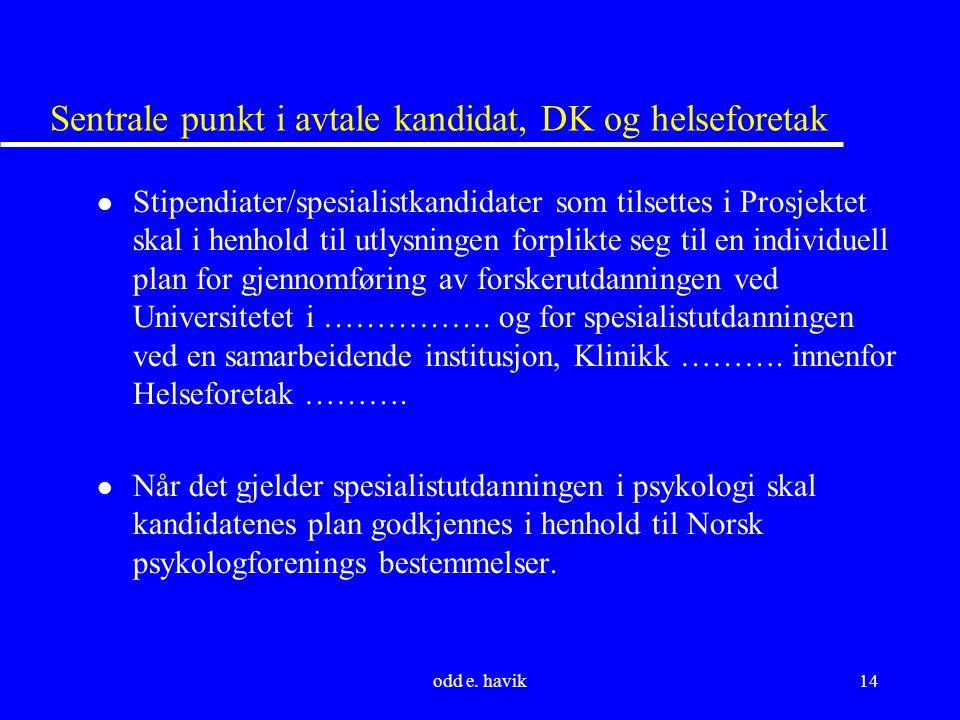 odd e. havik14 Sentrale punkt i avtale kandidat, DK og helseforetak l Stipendiater/spesialistkandidater som tilsettes i Prosjektet skal i henhold til