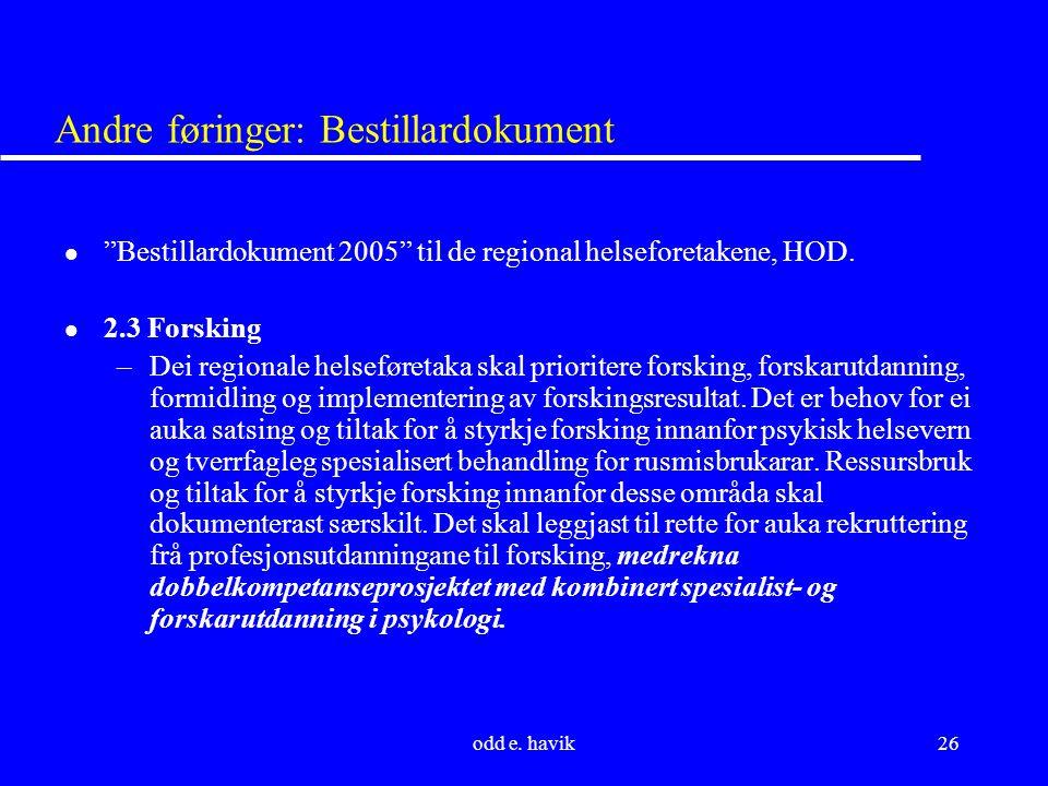 """odd e. havik26 Andre føringer: Bestillardokument l """"Bestillardokument 2005"""" til de regional helseforetakene, HOD. l 2.3 Forsking –Dei regionale helsef"""