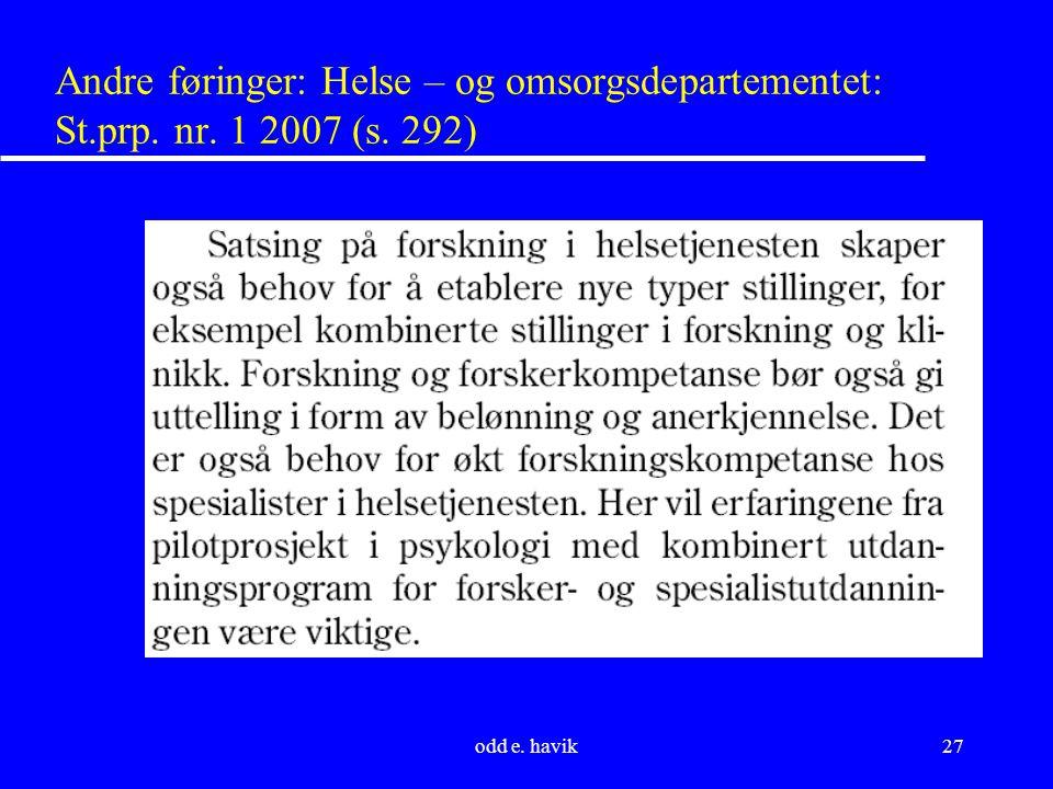 odd e. havik27 Andre føringer: Helse – og omsorgsdepartementet: St.prp. nr. 1 2007 (s. 292)