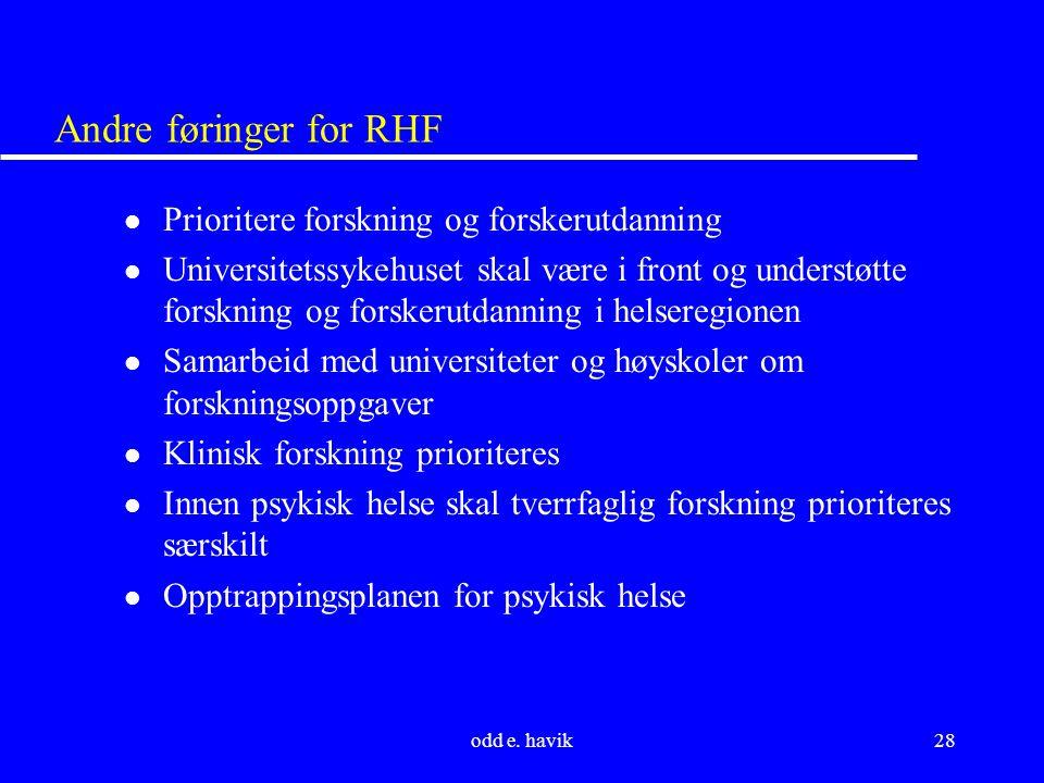 odd e. havik28 Andre føringer for RHF l Prioritere forskning og forskerutdanning l Universitetssykehuset skal være i front og understøtte forskning og