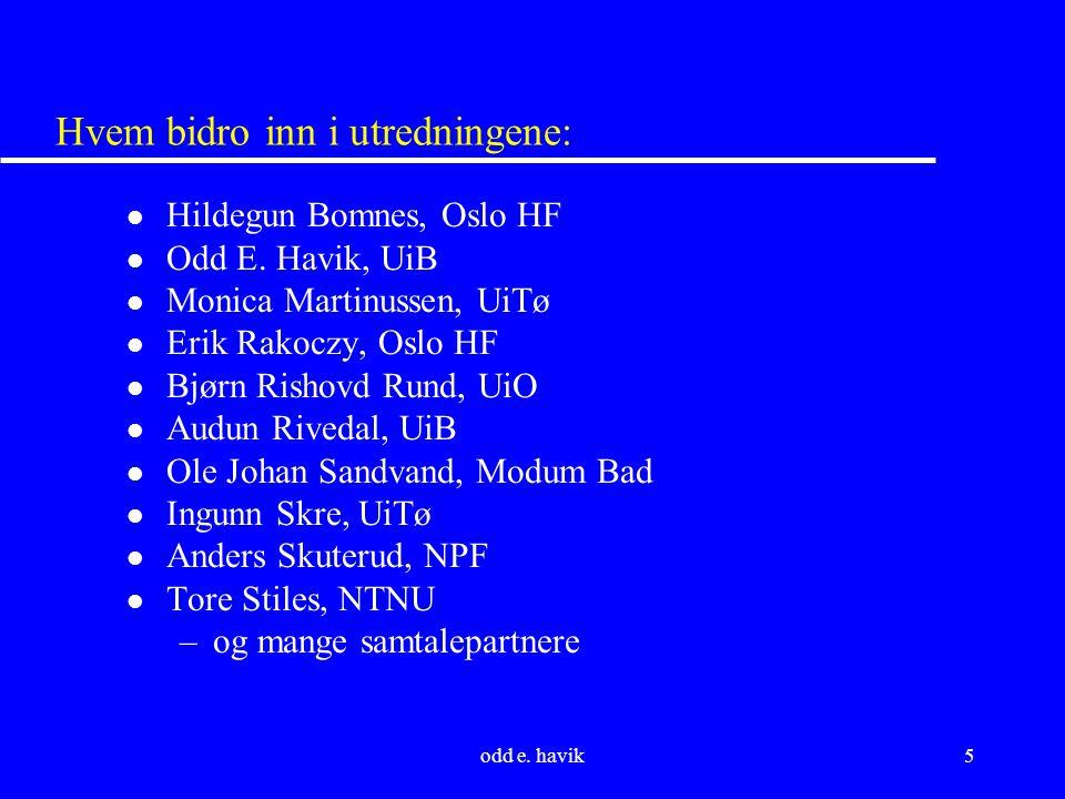 odd e. havik5 Hvem bidro inn i utredningene: l Hildegun Bomnes, Oslo HF l Odd E. Havik, UiB l Monica Martinussen, UiTø l Erik Rakoczy, Oslo HF l Bjørn