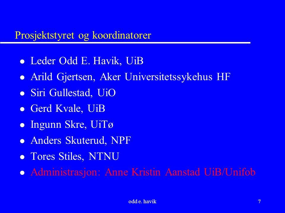 odd e. havik7 Prosjektstyret og koordinatorer l Leder Odd E. Havik, UiB l Arild Gjertsen, Aker Universitetssykehus HF l Siri Gullestad, UiO l Gerd Kva