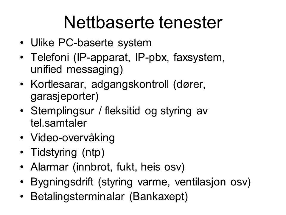 Nettbaserte tenester Ulike PC-baserte system Telefoni (IP-apparat, IP-pbx, faxsystem, unified messaging) Kortlesarar, adgangskontroll (dører, garasjep