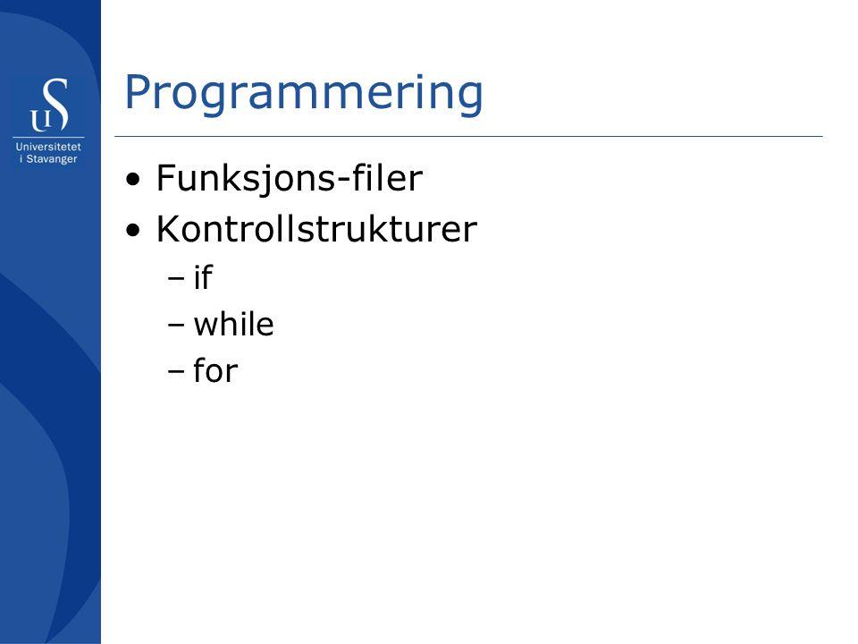 Programmering Funksjons-filer Kontrollstrukturer –if –while –for
