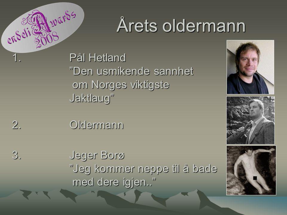 """Årets oldermann 1. Pål Hetland """"Den usmikende sannhet om Norges viktigste Jaktlaug"""" 2. Oldermann 3. Jeger Borø """"Jeg kommer neppe til å bade med dere i"""