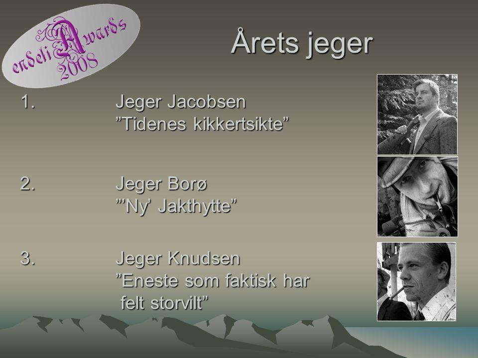 """Årets jeger 1. Jeger Jacobsen """"Tidenes kikkertsikte"""" 2. Jeger Borø """"'Ny' Jakthytte"""" 3. Jeger Knudsen """"Eneste som faktisk har felt storvilt"""""""