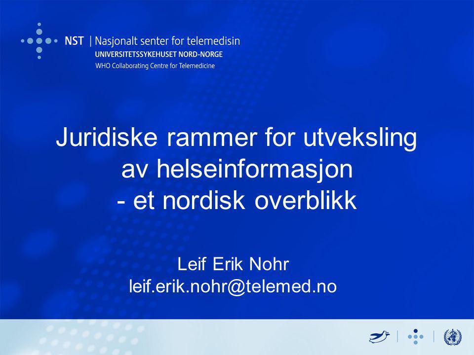 Juridiske rammer for utveksling av helseinformasjon - et nordisk overblikk Leif Erik Nohr leif.erik.nohr@telemed.no
