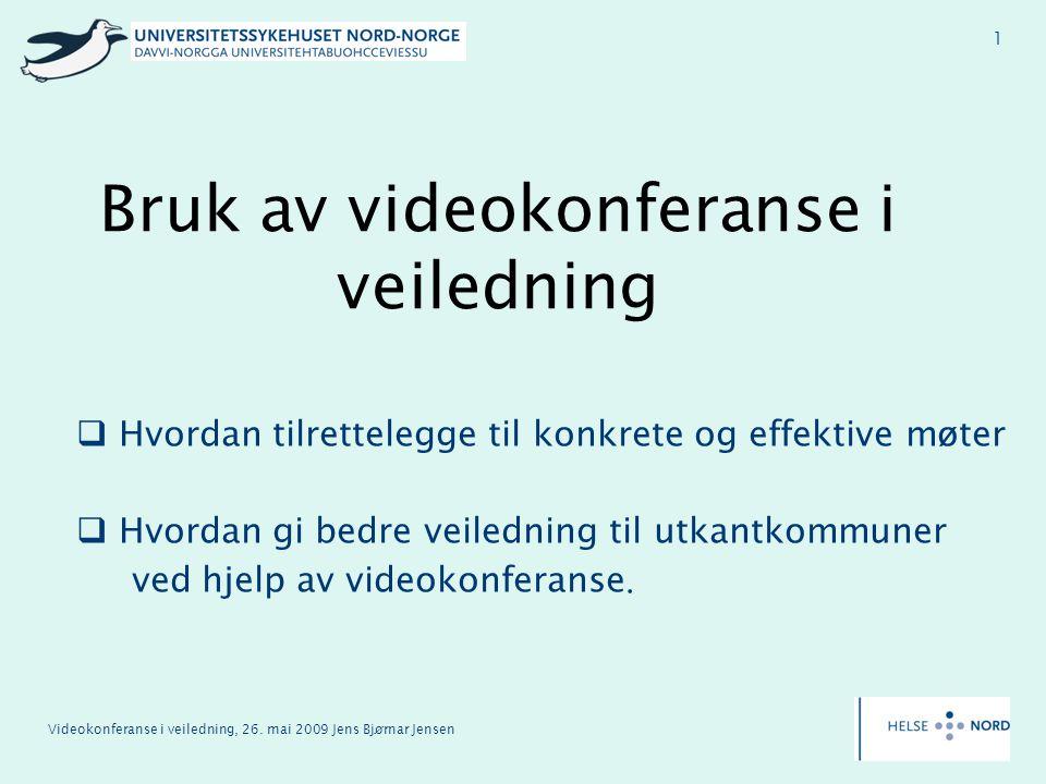 Videokonferanse i veiledning, 26. mai 2009 Jens Bjørnar Jensen 1 Bruk av videokonferanse i veiledning  Hvordan tilrettelegge til konkrete og effektiv