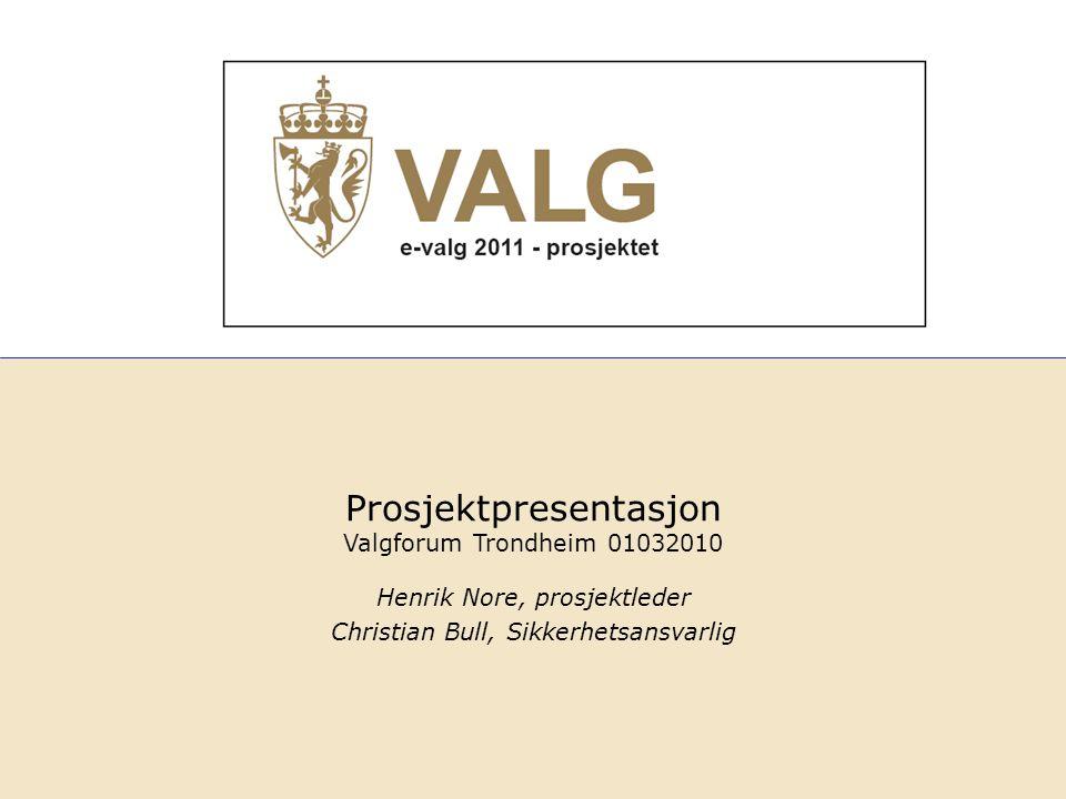 1 Henrik Nore, prosjektleder Christian Bull, Sikkerhetsansvarlig Prosjektpresentasjon Valgforum Trondheim 01032010