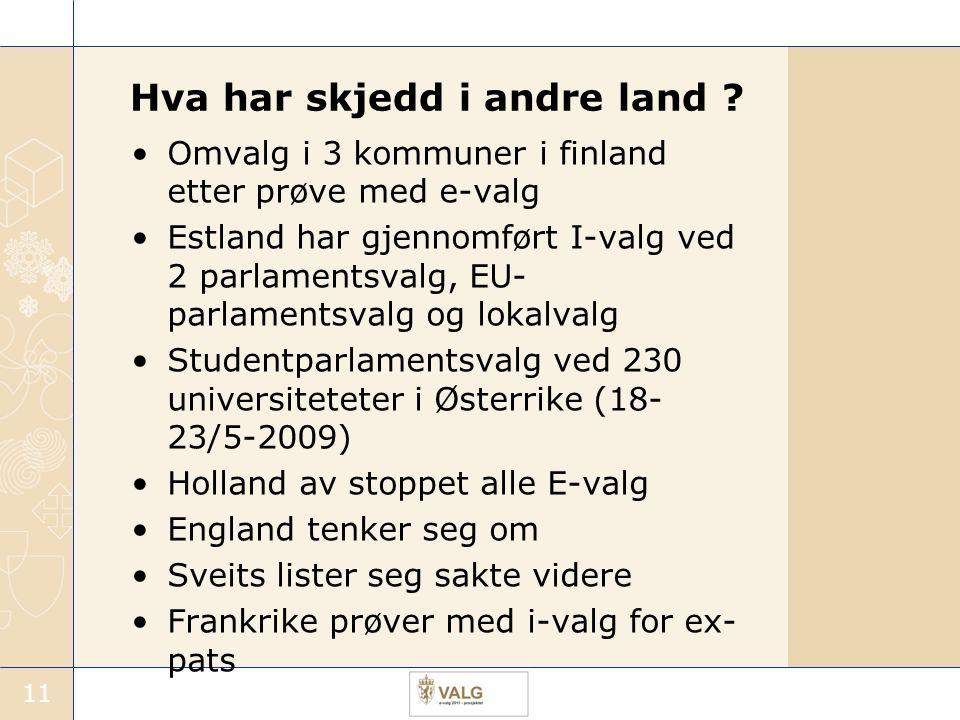 11 Hva har skjedd i andre land ? Omvalg i 3 kommuner i finland etter prøve med e-valg Estland har gjennomført I-valg ved 2 parlamentsvalg, EU- parlame