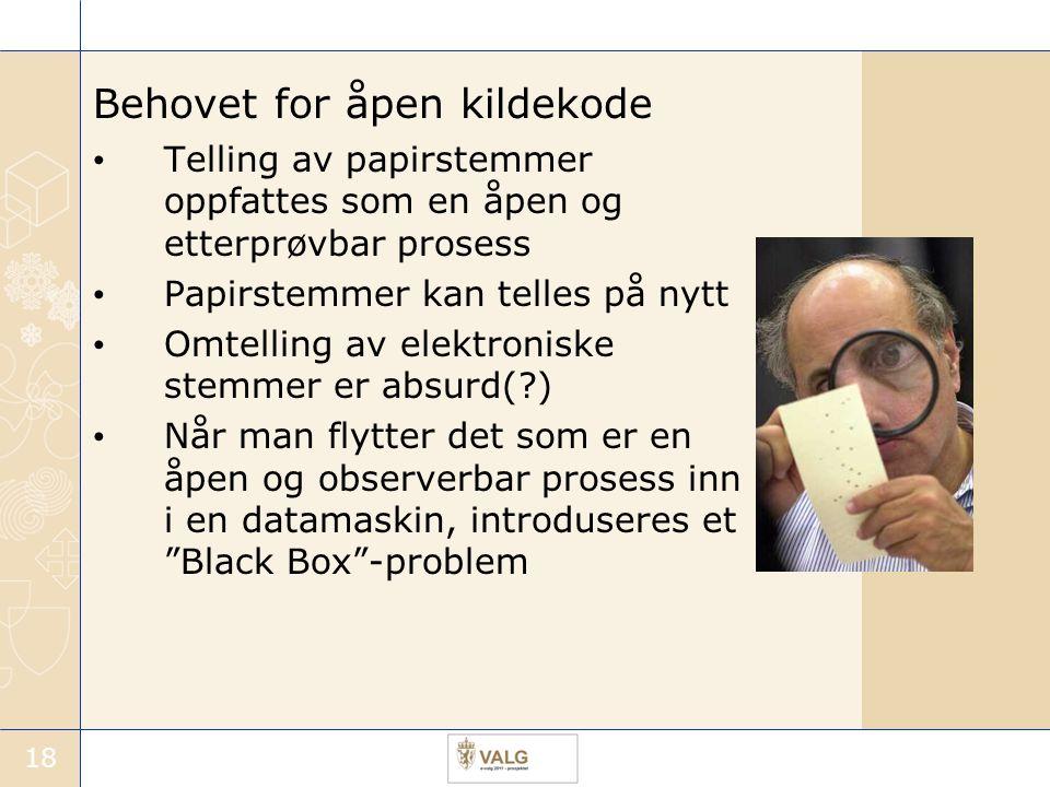 18 Behovet for åpen kildekode Telling av papirstemmer oppfattes som en åpen og etterprøvbar prosess Papirstemmer kan telles på nytt Omtelling av elekt