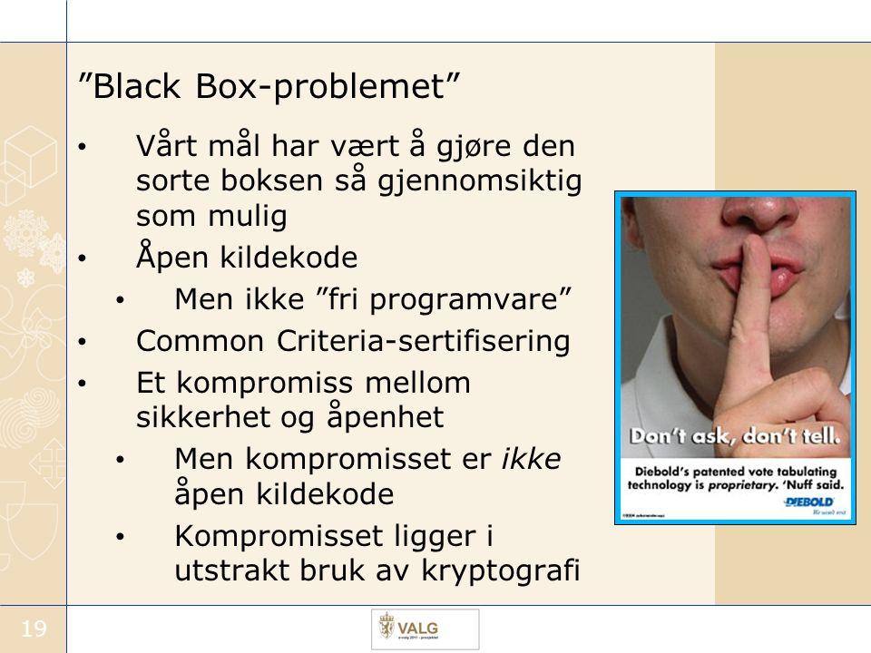 """19 """"Black Box-problemet"""" Vårt mål har vært å gjøre den sorte boksen så gjennomsiktig som mulig Åpen kildekode Men ikke """"fri programvare"""" Common Criter"""