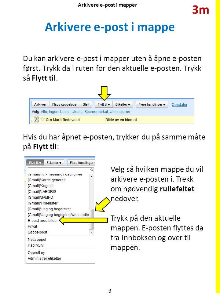 Arkivere e-post i mappe Du kan arkivere e-post i mapper uten å åpne e-posten først. Trykk da i ruten for den aktuelle e-posten. Trykk så Flytt til. Ve
