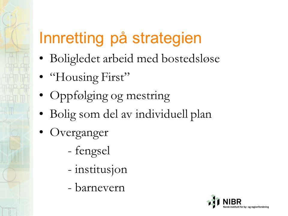 """Innretting på strategien Boligledet arbeid med bostedsløse """"Housing First"""" Oppfølging og mestring Bolig som del av individuell plan Overganger - fengs"""