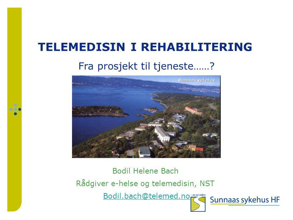 TELEMEDISIN I REHABILITERING Bodil Helene Bach Rådgiver e-helse og telemedisin, NST Bodil.bach@telemed.no Fra prosjekt til tjeneste……