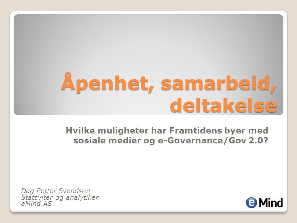 Effekter av offentlig sektors bruk av sosiale medier Innovasjon Styrking av demokratiet Kunnskaps- deling, deltakelse, samarbeid