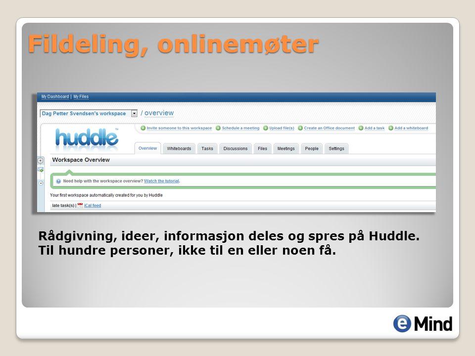 Fildeling, onlinemøter Rådgivning, ideer, informasjon deles og spres på Huddle. Til hundre personer, ikke til en eller noen få.