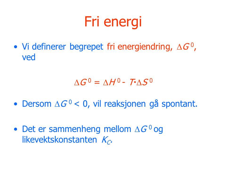 Fri energi Vi definerer begrepet fri energiendring,  G 0, ved  G 0 =  H 0 - T   S 0 Dersom  G 0 < 0, vil reaksjonen gå spontant. Det er sammenhe