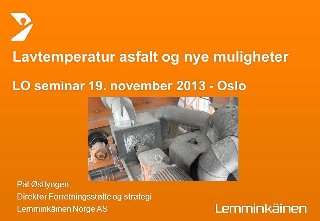Lavtemperatur asfalt og nye muligheter LO seminar 19. november 2013 - Oslo Pål Østlyngen,Pål Østlyngen, Direktør Forretningsstøtte og strategiDirektør
