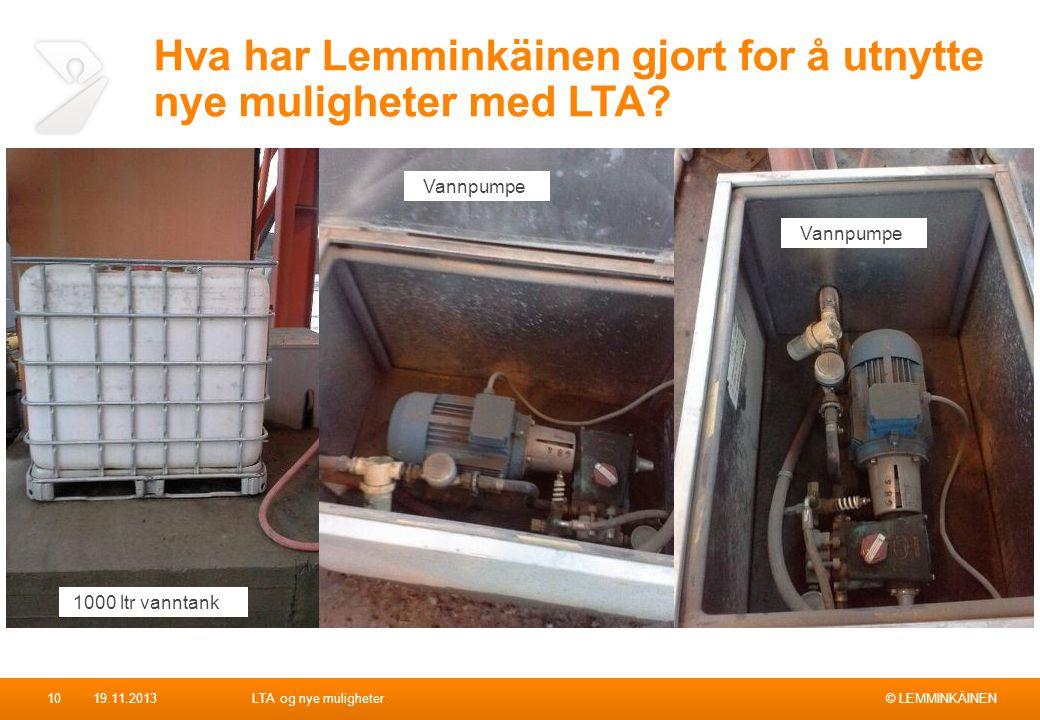 © LEMMINKÄINEN Hva har Lemminkäinen gjort for å utnytte nye muligheter med LTA? 19.11.2013LTA og nye muligheter10 1000 ltr vanntank Vannpumpe