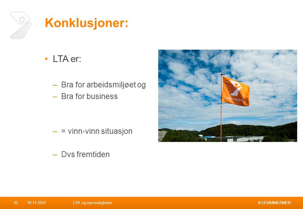 © LEMMINKÄINEN Konklusjoner: LTA er: –Bra for arbeidsmiljøet og –Bra for business –= vinn-vinn situasjon –Dvs fremtiden 19.11.2013LTA og nye mulighete