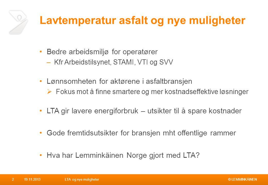 © LEMMINKÄINEN Lavtemperatur asfalt og nye muligheter Bedre arbeidsmiljø for operatører –Kfr Arbeidstilsynet, STAMI, VTI og SVV Lønnsomheten for aktør