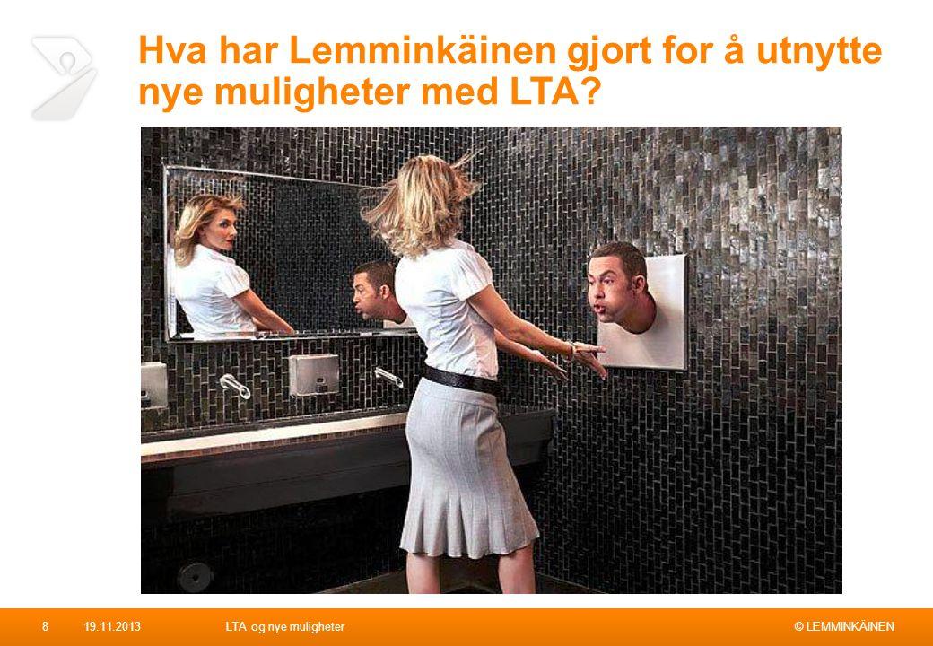 © LEMMINKÄINEN Hva har Lemminkäinen gjort for å utnytte nye muligheter med LTA? 19.11.2013LTA og nye muligheter8