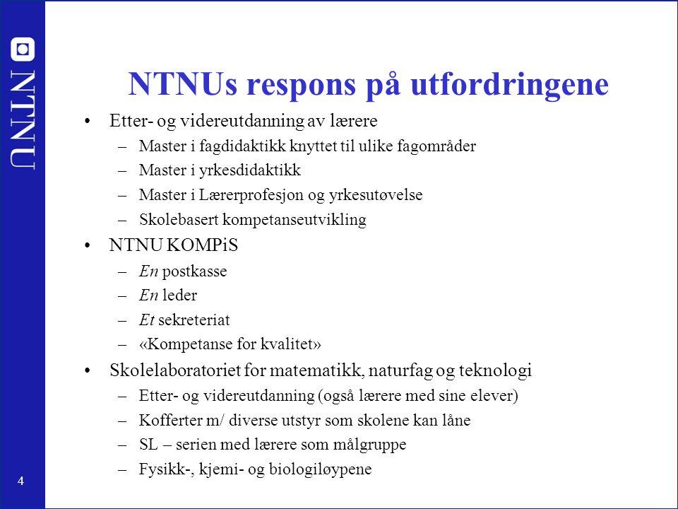 4 NTNUs respons på utfordringene Etter- og videreutdanning av lærere –Master i fagdidaktikk knyttet til ulike fagområder –Master i yrkesdidaktikk –Mas