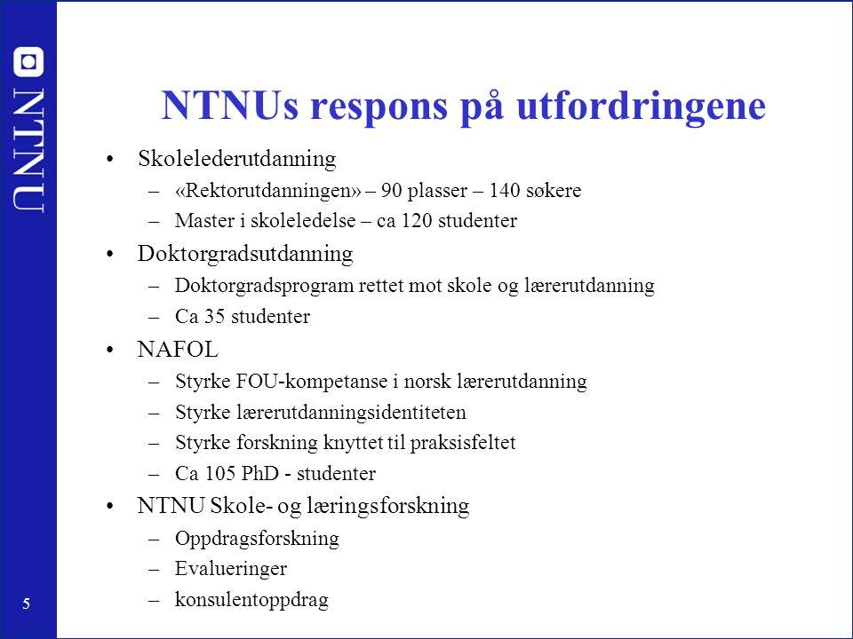 5 NTNUs respons på utfordringene Skolelederutdanning –«Rektorutdanningen» – 90 plasser – 140 søkere –Master i skoleledelse – ca 120 studenter Doktorgr