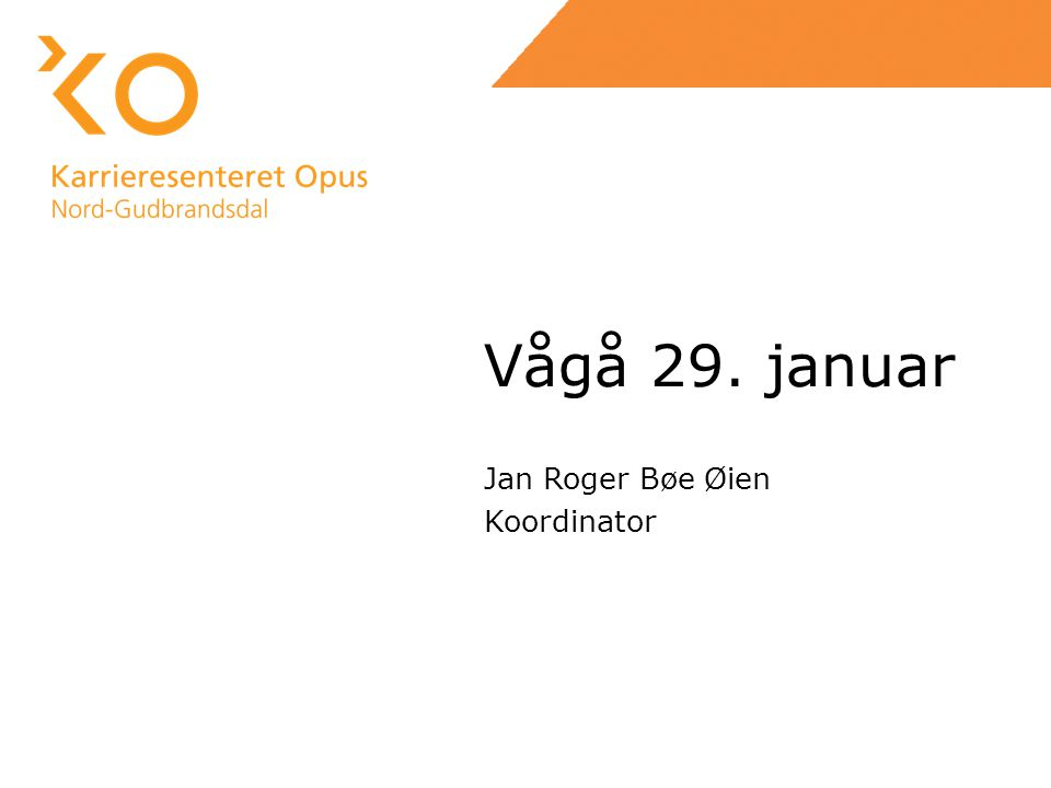 Vågå 29. januar Jan Roger Bøe Øien Koordinator