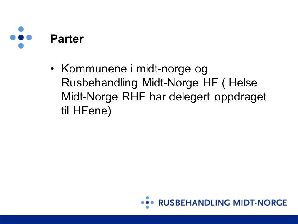 Parter Kommunene i midt-norge og Rusbehandling Midt-Norge HF ( Helse Midt-Norge RHF har delegert oppdraget til HFene)
