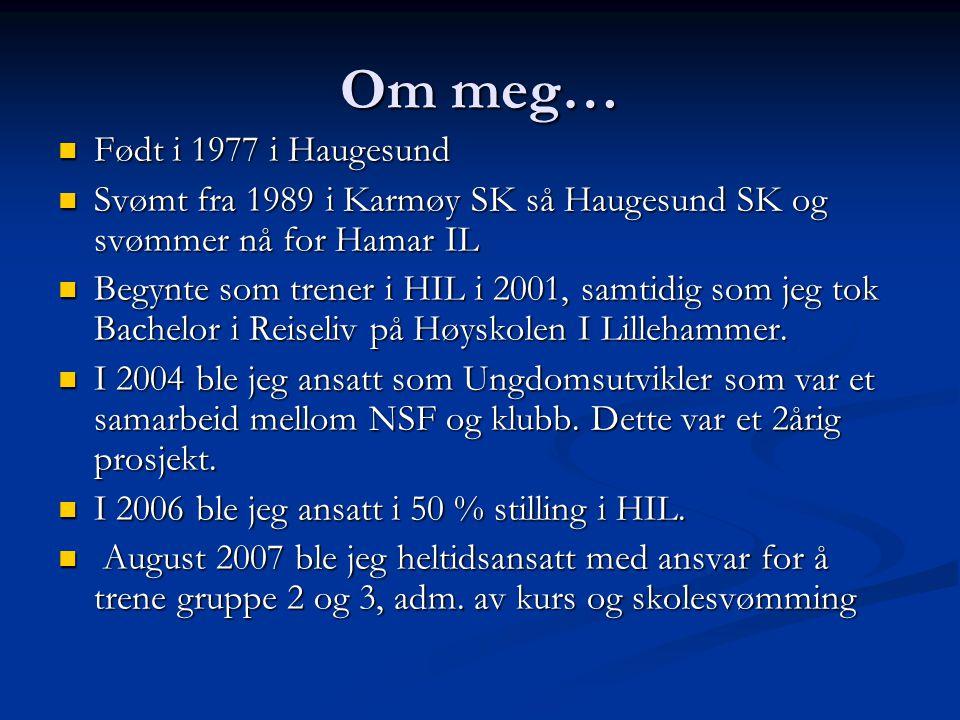 Om meg… Født i 1977 i Haugesund Født i 1977 i Haugesund Svømt fra 1989 i Karmøy SK så Haugesund SK og svømmer nå for Hamar IL Svømt fra 1989 i Karmøy