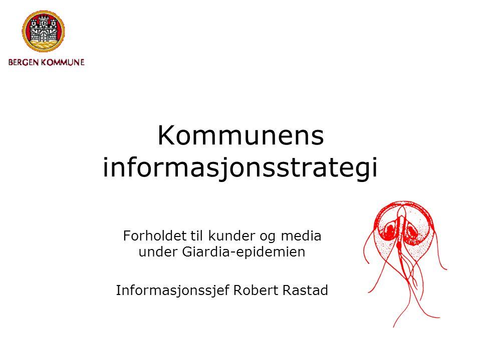 Kommunens informasjonsstrategi Forholdet til kunder og media under Giardia-epidemien Informasjonssjef Robert Rastad